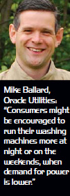 "Mike Ballard, Oracle Utilities: ""Consumers might be encouraged to run their washing machines more at night or on the weekends, when demand for power is lower."""