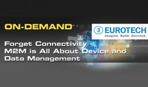 On-demand webinar: Forget Connectivity – M2M is All About Device and Data Management