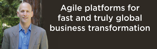 Agile platforms for fast and truly global business transformation