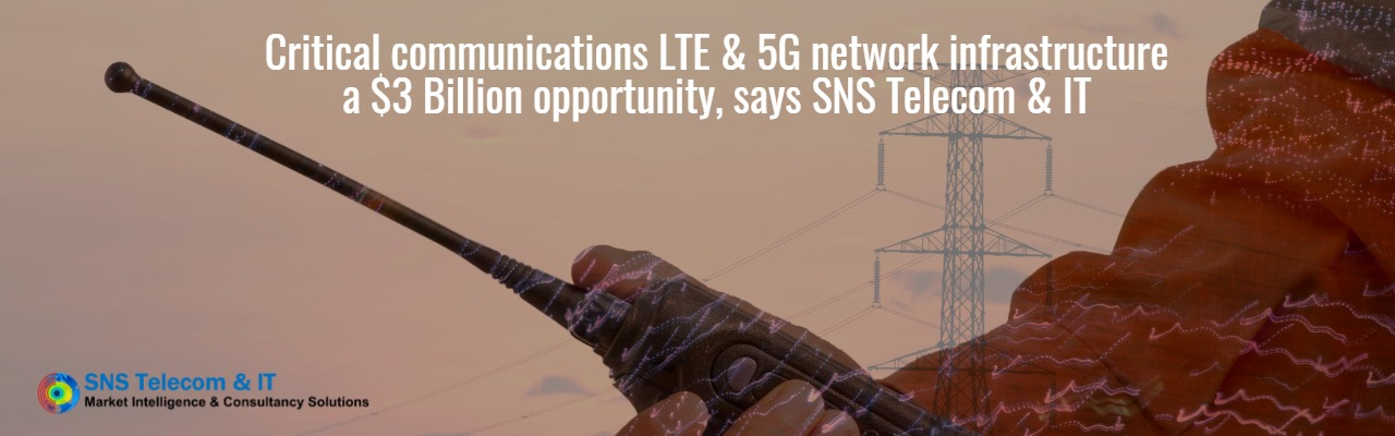 Critical comms LTE & 5G network infrastructure a $3bn opportunity, says SNS